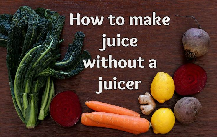 How to make delicious, fresh juice quickly and easily if you don't have a juicer - to her core